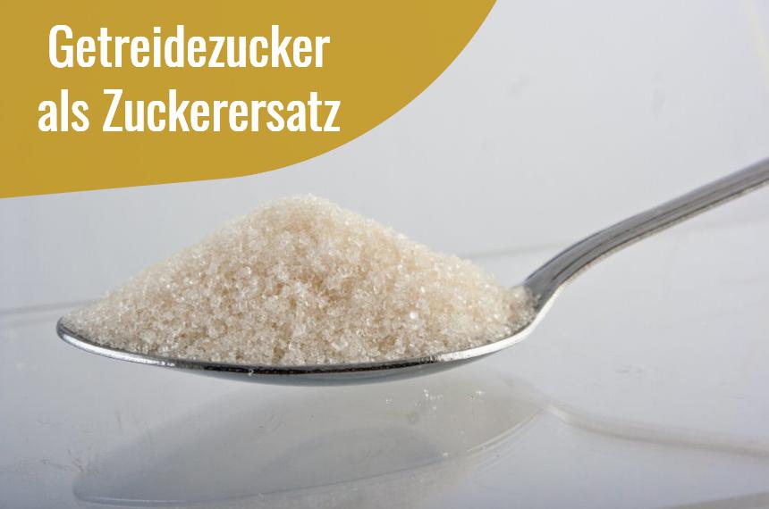 getreidezucker zuckerersatz
