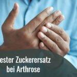 zuckerersatz bei arthrose gelenkbeschwerden